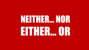 """Cấu trúc """"Neither nor"""" và """"Either or"""" trong tiếng Anh"""