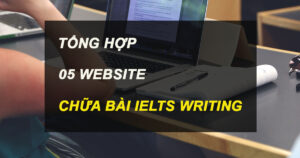 TỔNG HỢP 5 WEBSITE CHỮA BÀI WRITING IELTS TỐT NHẤT 6