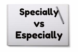 Phân biệt 2 từSpecially và Especially 3