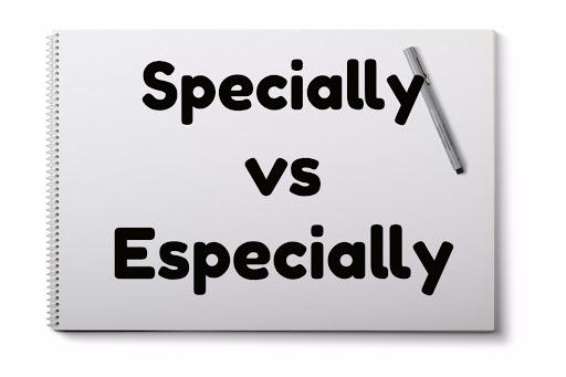 Phân biệt 2 từSpecially và Especially 1